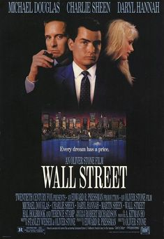 "Wall Street ~ ""A young and impatient stockbroker is willing to do anything to get to the top, including trading on illegal inside information taken through a ruthless and greedy corporate raider who takes the youth under his wing."""