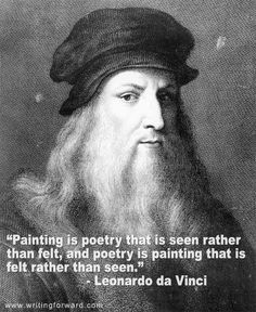"""Painting is poetry that is seen rather than felt, and poetry is painting that is felt rather than seen."" - Leonardo da Vinci"