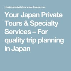 Your Japan Private Tours & Specialty Services – For quality trip planning in Japan