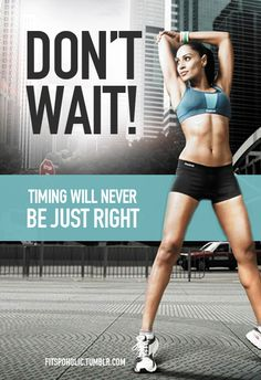 Don't wait! The timing will never be right
