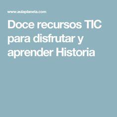 Doce recursos TIC para disfrutar y aprender Historia
