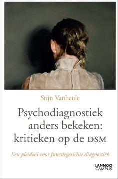 Psychodiagnostiek anders bekeken: kritieken op de DSM : Een pleidooi voor functiegerichte diagnostiek - Stijn Vanheule - plaatsnr. 606.3/266 #DSM #Sychodiagnostiek