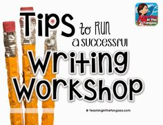 Writing Workshop Tips