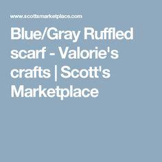 Blue/Gray Ruffled scarf - Valorie's crafts | Scott's Marketplace