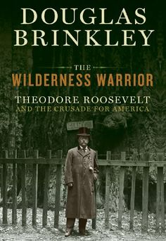 The Wilderness Warrior: Theodore Roosevelt and the Crusade for America ($1.99 Kindle, B, Kobo), by Douglas Brinkley