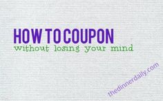 How to #coupon without losing your mind. A great set of tips for all #moms who like to #save #money.