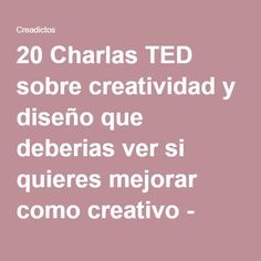 20 Charlas TED sobre creatividad y diseño que deberias ver si quieres mejorar como creativo - Creadictos