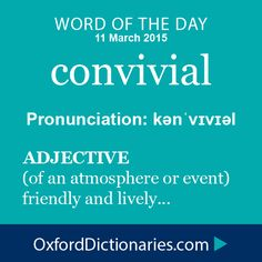 convivial (adjective): (of an atmosphere or event) friendly and lively. Word of the Day for 11 March 2015. #WOTD #WordoftheDay #convivial