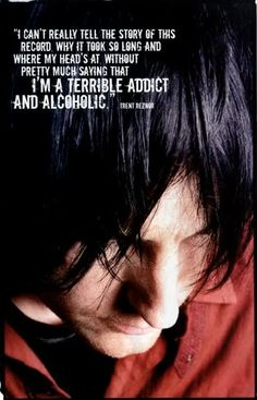I'm a terrible addict and alcoholic. - Trent Reznor, NIN