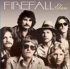 Firefall They opened for one of the early Dan Fogelberg shows I saw in San Diego.
