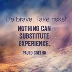 Be brave. Take risks! Nothing can substitute experience - Paulo Coelho Growth Quotes, Take Risks, Word Of God, Word 2, Picture Quotes, Life Lessons, Life Skills, Wise Words, Quotes To Live By