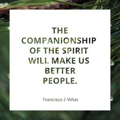 """Elder Francisco J. Viñas: """"The companionship of the spirit will make us better people."""" #lds #quotes"""