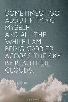 Sometimes I go about pitying myself, And all the while I am...  #powerful #quotes #inspirational #words