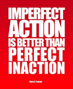 imperfect action is better than inaction