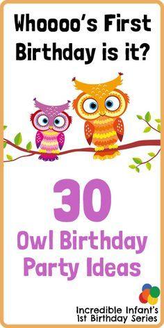 30 Owl Birthday Party Ideas ~ http://www.incredibleinfant.com/first-birthday/owl-birthday-party-ideas