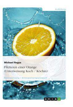 Filetieren einer Orange (Unterweisung Koch / Köchin)  GRIN: http://grin.to/gskz5 Amazon: http://grin.to/2OA4w