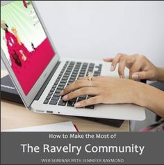 Webinar - Ravelry 102 for knitters and crocheters who want to get more out of their time on this helpful site - Learn to find crafters in your area, locate discontinued yarns you need, find the perfect patterns, and more!