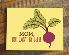 Mom, You Can't Be Beet! Tell your Mom she's the best on her birthday or Mother's Day with this funny beet pun card. Funny Mom Birthday Cards, Birthday Card Puns, Mom Birthday Quotes, Diy Birthday, Mom Birthday Crafts, Grandpa Birthday, Homemade Birthday, Mother Birthday, Vintage Birthday