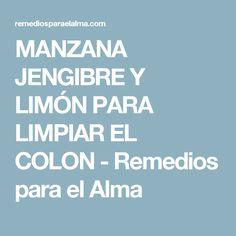 MANZANA JENGIBRE Y LIMÓN PARA LIMPIAR EL COLON - Remedios para el Alma