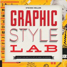 Graphic style lab : develop your own style with 50 hands-on exercises by Steven Heller.