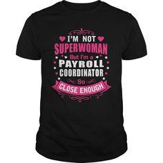 I'm Not Superwomen But I'm A Payroll Coordinator So Close Enough T-Shirt, Hoodie Payroll Coordinator
