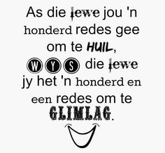 Afrikaanse Inspirerende Gedagtes & Wyshede: As die lewe jou 'n honderd redes gee om te huil, w. Afrikaans Quotes, Word Pictures, No Time For Me, Slogan, Qoutes, Self, Language, Inspirational Quotes, Sayings