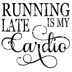 Running Late is My Cardio INSTANT DOWNLOAD SVG Jpeg File Personal Cutters Pattern Cut Out Print File by SecretGardenDecatur on Etsy