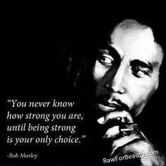 """""""You never know how strong you are, until being strong is your only choice."""""""