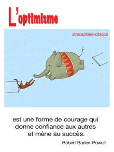 L'optimisme est une forme de courage quidonne confiance aux autreset mène au succès. -Robert Baden-Powell