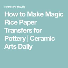 How to Make Magic Rice Paper Transfers for Pottery | Ceramic Arts Daily