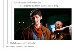 Sometimes I worry that fandoms will slowly fade after the show ends until new ones take its place. Which kind of sounds like a nightmare to me. The Merlin fandom is a direct confirmation that they won't -- can't -- be replaced, and fandoms don't fade.