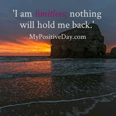Repeat after me.....  'I am limitless; nothing will hold me back.'  #DailyAffirmation