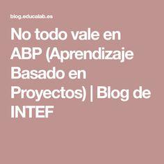 No todo vale en ABP (Aprendizaje Basado en Proyectos) | Blog de INTEF Blog, Project Based Learning