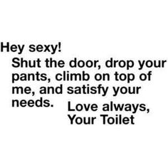 kinna dirty but soo funnyy !!! SMH, imagine if your toilet said that to you, LOL