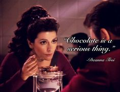 """Chocolate is a serious thing."" – Counselor Deanna Troi"