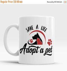 Xmas Sale 15% OFF Pet Adoption Mug, Save A Life Adopt A Pet Mug, Coffee mug, Pet mug, Dog lovers gift, Cat lovers gift, Rescue Animals mug