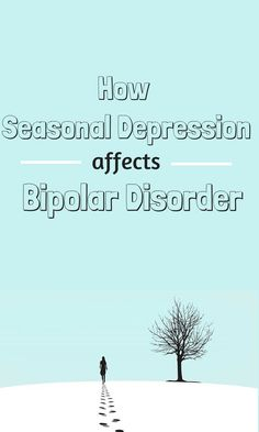 How Seasonal Depression Affects Bipolar Disorder: Experiencing mood shifts based on season changes