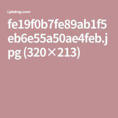 fe19f0b7fe89ab1f5eb6e55a50ae4feb.jpg (320×213)