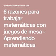 6 razones para trabajar matemáticas con juegos de mesa - Aprendiendo matemáticas