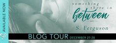 Blog Tour: Something There In Between by S. Ferguson @SarahFergWrites    Something There In Between by S. Ferguson Publication Date: December 19th 2016 Genre: Contemporary Romance  Synopsis:  After a life full of cruelty Bree is left with no one to turn toexcept him.  Declan who's suffered his own fair share of tragedy sees the girl on the park bench with the sad eyes and Converse shoes as a kindred spirit and a chance to redeem himself. He couldn't save his mother. Maybe he can save her…