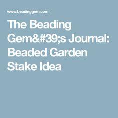 The Beading Gem's Journal: Beaded Garden Stake Idea