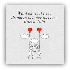 Want ek weet twee dromers is beter as een. Sign Quotes, Me Quotes, Qoutes, Motivational Quotes, Afrikaanse Quotes, My Land, Diy Signs, E Cards, Quotable Quotes