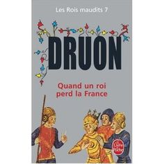 Maurice Druon Les Rois maudits, tome 7 : Quand un roi perd la France