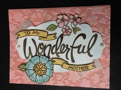 My Wonderful Mother by ruby-heartedmom - Cards and Paper Crafts at Splitcoaststampers