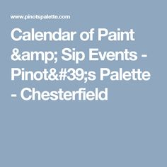 Calendar of Paint & Sip Events - Pinot's Palette - Chesterfield