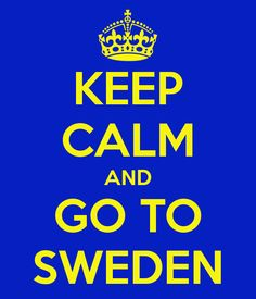 Google Image Result for http://sd.keepcalm-o-matic.co.uk/i/keep-calm-and-go-to-sweden.png