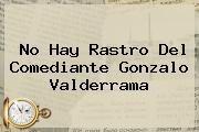 http://tecnoautos.com/wp-content/uploads/imagenes/tendencias/thumbs/no-hay-rastro-del-comediante-gonzalo-valderrama.jpg Gonzalo Valderrama. No hay rastro del comediante Gonzalo Valderrama, Enlaces, Imágenes, Videos y Tweets - http://tecnoautos.com/actualidad/gonzalo-valderrama-no-hay-rastro-del-comediante-gonzalo-valderrama/