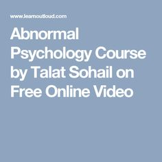 Abnormal Psychology Course by Talat Sohail on Free Online Video