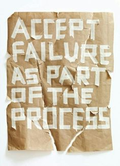Accept failure as part of the process