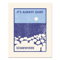 """IT'S ALWAYS QUIET SOMEWHERE"" - Letterpress prints and cards from Heartell Press, here"